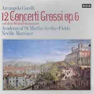 Arcangelo Corelli, Academy Of St. Martin-in-the-Fields, Neville Marriner - 12 Concerti Grossi Op. 6 (Mit Dem »Weihnachtskonzert«) album FLAC