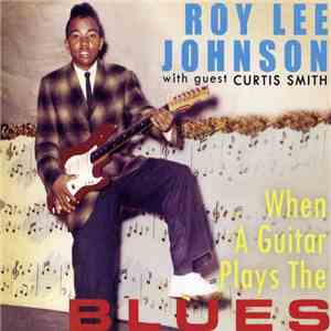Roy Lee Johnson, Curtis Smith  - When A Guitar Plays The Blues album FLAC