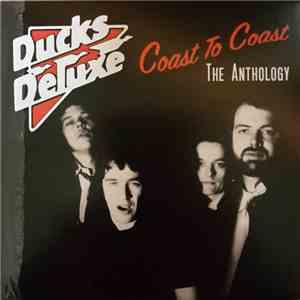 Ducks Deluxe - Coast To Coast: The Anthology
