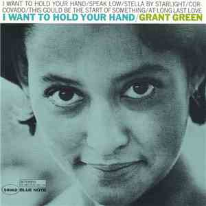 Grant Green - I Want To Hold Your Hand album FLAC